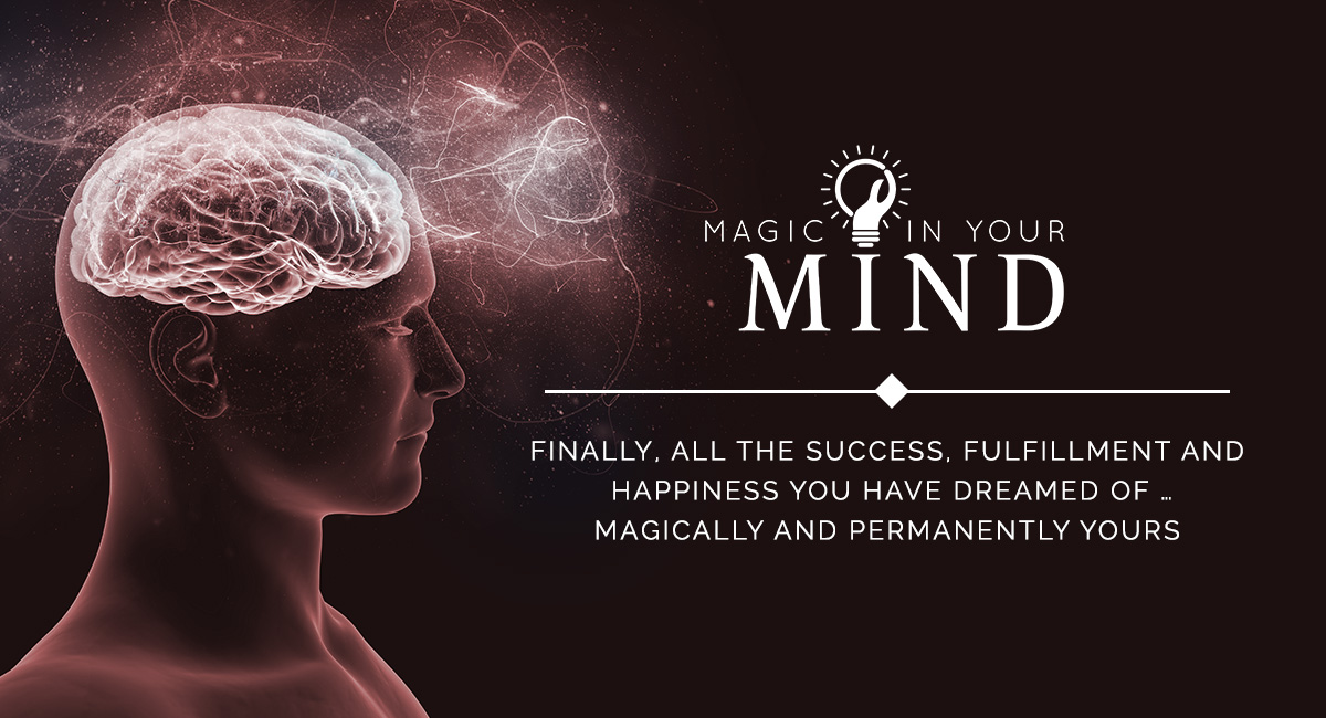 Finally, All the Success, Fulfillment and Happiness You Have Dreamed Of … Magically and Permanently Yours